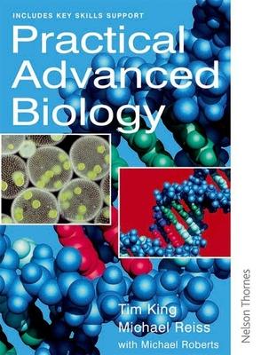 Practical Advanced Biology - King, T.J., and Reiss, Michael J.