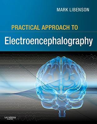 Practical Approach to Electroencephalography - Libenson, Mark H