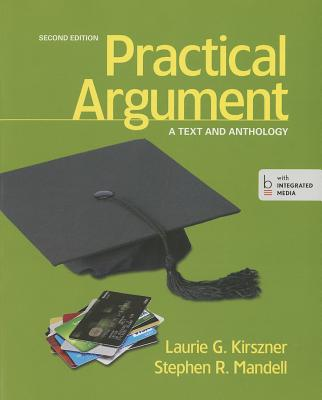 Practical Argument: A Text and Anthology - Kirszner, Laurie G, Professor