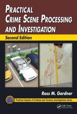Practical Crime Scene Processing and Investigation - Gardner, Ross M