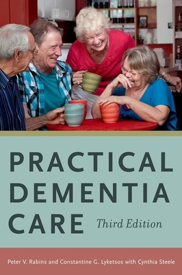 Practical Dementia Care - Rabins, Peter V, MD, MPH (Editor), and Lyketsos, Constantine G (Editor), and Steele, Cynthia D (Editor)