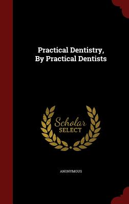 Practical Dentistry, by Practical Dentists - Anonymous