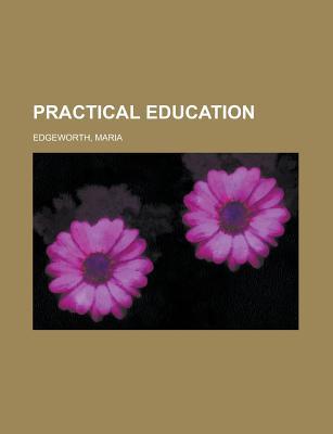 Practical Education Volume I - Edgeworth, Maria