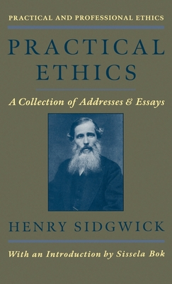 Practical Ethics: Collection of Addresses and Essays - Sidgwick, Henry, and Bok, Sissela (Introduction by)