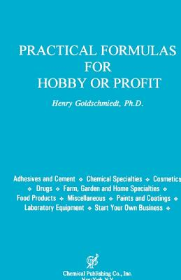 Practical Formulas for Hobby or Profit - Goldschmiedt, Henry, Ph.D.