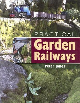 Practical Garden Railways - Jones, Peter