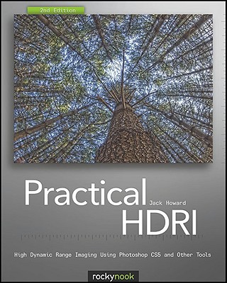 Practical Hdri: High Dynamic Range Imaging Using Photoshop Cs5 and Other Tools - Howard, Jack