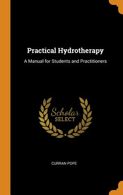Practical Hydrotherapy: A Manual for Students and Practitioners - Pope, Curran