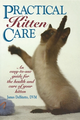 Practical Kitten Care - DeBitetto, James