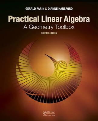 Practical Linear Algebra: A Geometry Toolbox, Third Edition - Farin, Gerald, and Hansford, Dianne