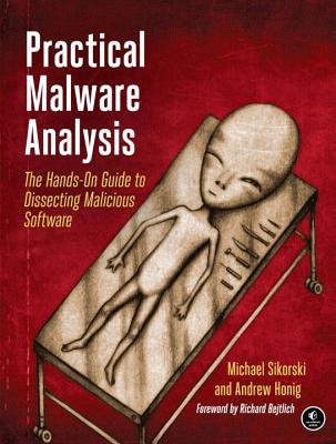 Practical Malware Analysis: The Hands-On Guide to Dissecting Malicious Software - Sikorski, Michael