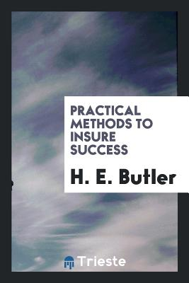 Practical Methods to Insure Success - Butler, H E