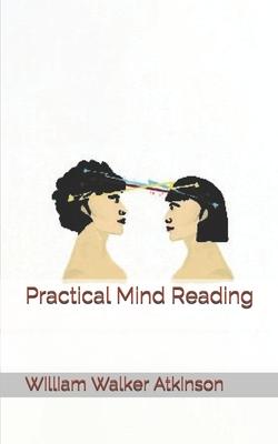 Practical Mind Reading - Atkinson, William Walker