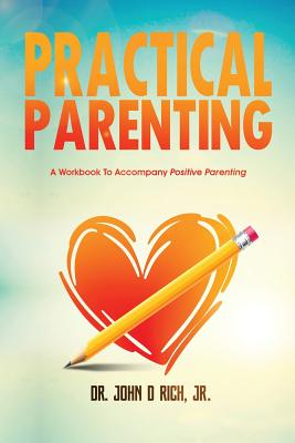 Practical Parenting: A Workbook to Accompany Positive Parenting - Williams, Christy (Editor), and Blacker, Lisa M (Editor), and Rich Jr, John D
