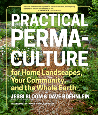 Practical Permaculture: For Home Landscapes, Your Community, and the Whole Earth - Bloom, Jessi, and Boehnlein, Dave