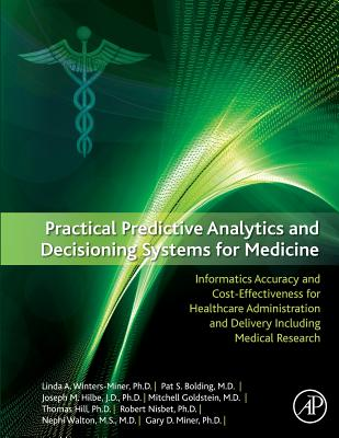 Practical Predictive Analytics and Decisioning Systems for Medicine: Informatics Accuracy and Cost-Effectiveness for Healthcare Administration and Delivery Including Medical Research - Miner, Linda, and Bolding, Pat, and Hilbe, Joseph