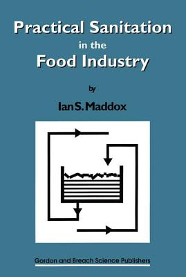 Practical Sanitation in the Food Industry - Bonnett, Raymond, and Maddox, Ian S, and Maddox, Maddox S