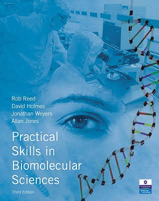Practical Skills in Biomolecular Sciences - Reed, Rob, and Holmes, David, and Weyers, Jonathan
