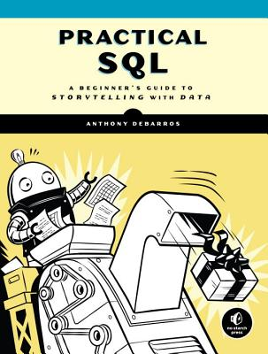 Practical SQL: A Beginner's Guide to Storytelling with Data - Debarros, Anthony