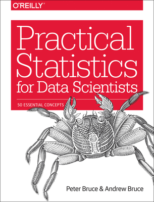 Practical Statistics for Data Scientists: 50 Essential Concepts - Bruce, Peter, and Bruce, Andrew