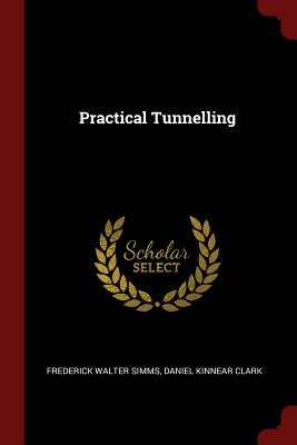 Practical Tunnelling - Simms, Frederick Walter, and Clark, Daniel Kinnear