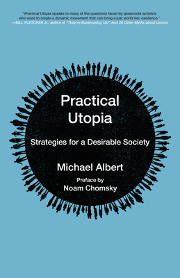 Practical Utopia: Strategies for a Desirable Society - Albert, Michael, and Chomsky, Noam (Preface by)