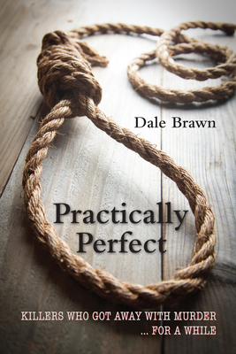 Practically Perfect: Killers Who Got Away with Murder... for a While - Brawn, Dale