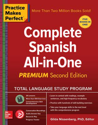 Practice Makes Perfect: Complete Spanish All-In-One, Premium Second Edition - Nissenberg, Gilda