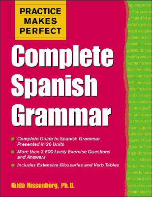 Practice Makes Perfect: Complete Spanish Grammar - Nissenberg, Gilda