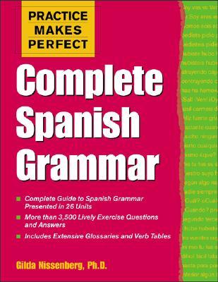 Practice Makes Perfect: Complete Spanish Grammar - Nissenberg, Gilda, and Nissenberg Gilda