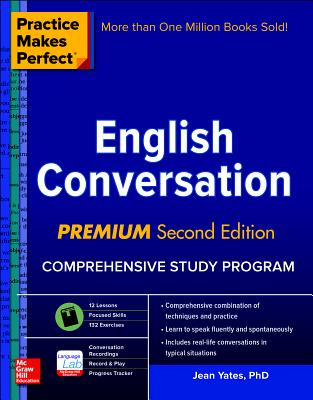 Practice Makes Perfect: English Conversation, Premium Second Edition - Yates