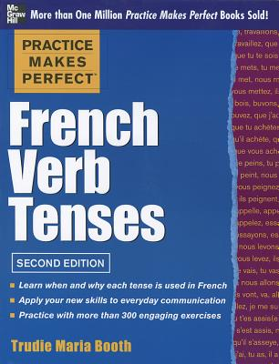 Practice Makes Perfect French Verb Tenses - Booth, Trudie