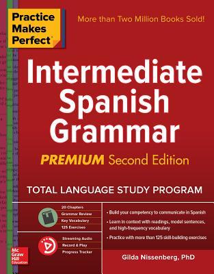 Practice Makes Perfect: Intermediate Spanish Grammar, Premium Second Edition - Nissenberg, Gilda
