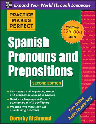 Practice Makes Perfect: Spanish Pronouns and Prepositions - Richmond, Dorothy