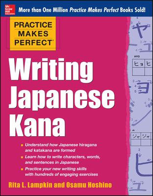Practice Makes Perfect Writing Japanese Kana - Lampkin, Rita