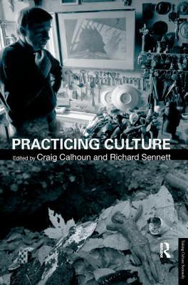 Practicing Culture - Calhoun, Craig (Editor)