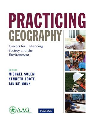 Practicing Geography - Association of American Geographers, and Solem, Michael, and Foote, Kenneth E.