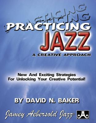 Practicing Jazz: a Creative Approach - David Baker