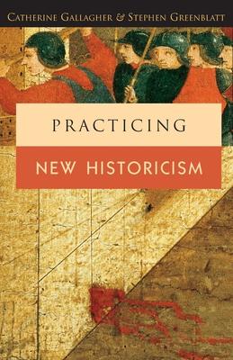 Practicing New Historicism - Gallagher, Catherine, and Greenblatt, Stephen J, Professor