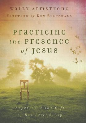 Practicing the Presence of Jesus - Armstrong, Wally