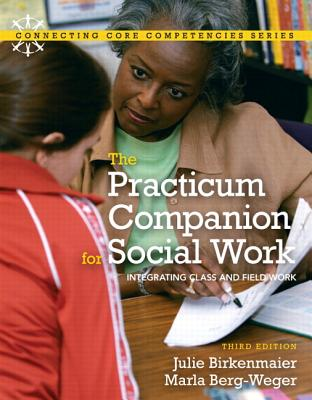Practicum Companion for Social Work: Integrating Class and Fieldwork, the with Mysocialworklab and Pearson Etext - Birkenmaier, Julie M, and Berg-Weger, Marla