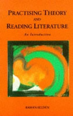Practising Theory and Reading Literature: An Introduction - Selden, Raman