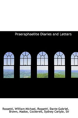 Praeraphaelite Diaries and Letters - Michael, Rossetti William