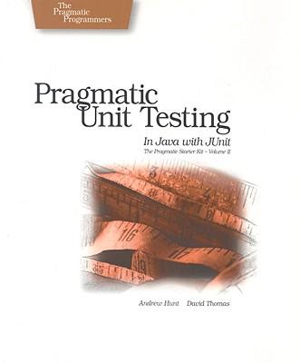 Pragmatic Unit Testing in Java with JUnit - Hunt, Andrew, and Thomas, David
