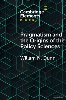 Pragmatism and the Origins of the Policy Sciences: Rediscovering Lasswell and the Chicago School - Dunn, William N.