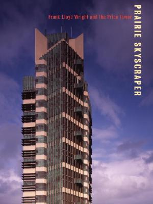 Prairie Skyscraper: Frank Lloyd Wright's Price Tower - Alofsin, Anthony (Editor), and Siry, Joseph M (Contributions by), and Kirkham, Pat, Professor