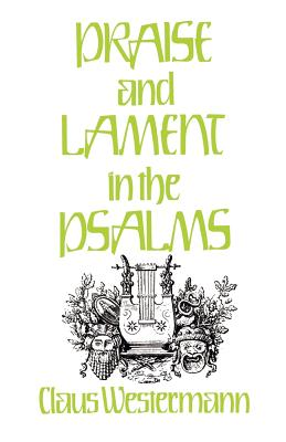 Praise and Lament in the Psalms - Westermann, Claus, and Soulen, Richard N (Translated by), and Crim, Keith R (Translated by)