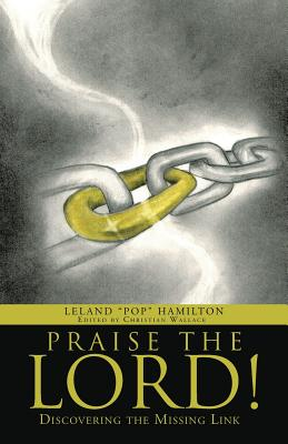 Praise the Lord!: Discovering the Missing Link - Hamilton, Leland Pop