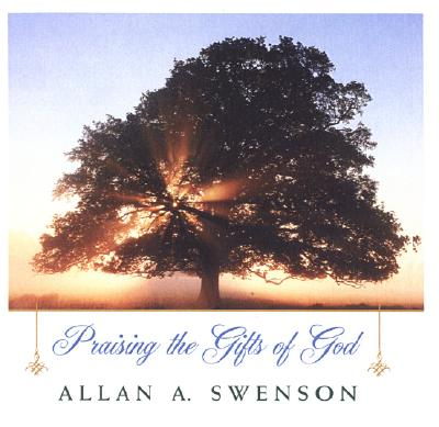 Praising the Gifts of God - Swenson, Allan A