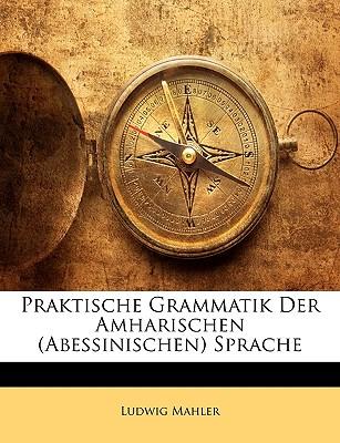 Praktische Grammatik Der Amharischen (Abessinischen) Sprache - Mahler, Ludwig
